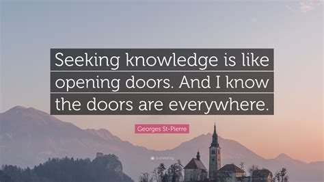 """Georges St-Pierre Quote: """"Seeking knowledge is like"""